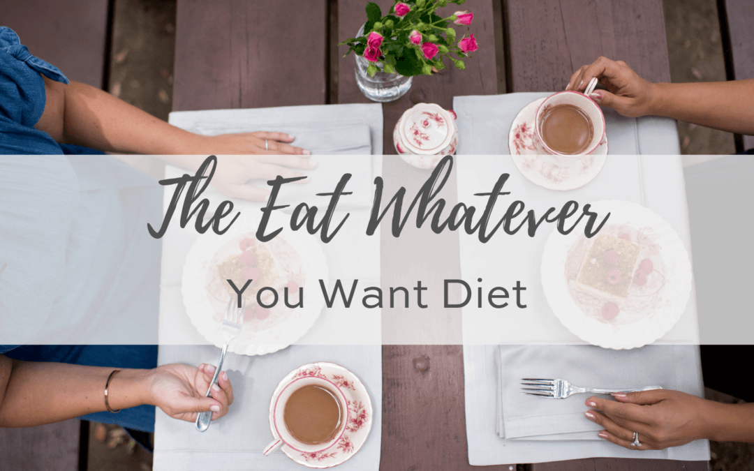 The Eat Whatever You Want Diet