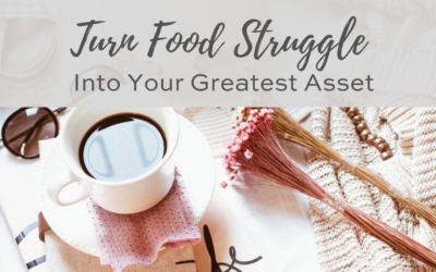 Turn Your Food Struggle Into Your Greatest Asset